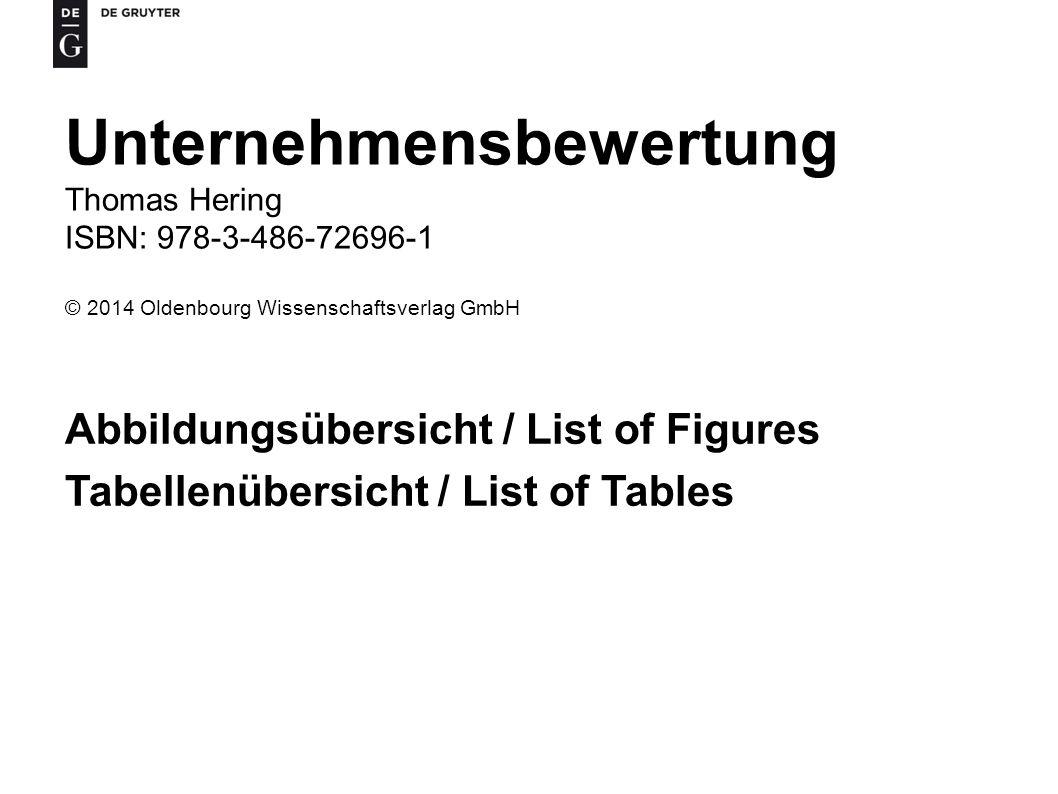 Unternehmensbewertung Thomas Hering ISBN: 978-3-486-72696-1 © 2014 Oldenbourg Wissenschaftsverlag GmbH Abbildungsübersicht / List of Figures Tabellenü