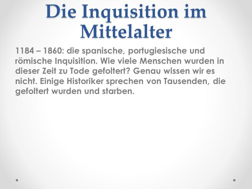 Die Inquisition im Mittelalter 1184 – 1860: die spanische, portugiesische und römische Inquisition. Wie viele Menschen wurden in dieser Zeit zu Tode g