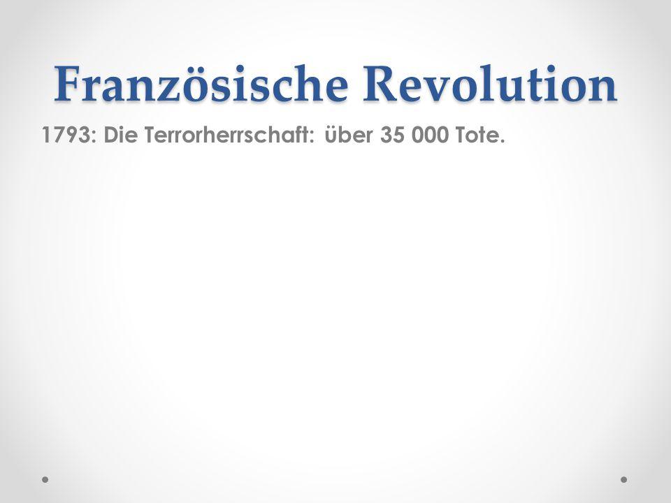 Französische Revolution 1793: Die Terrorherrschaft: über 35 000 Tote.