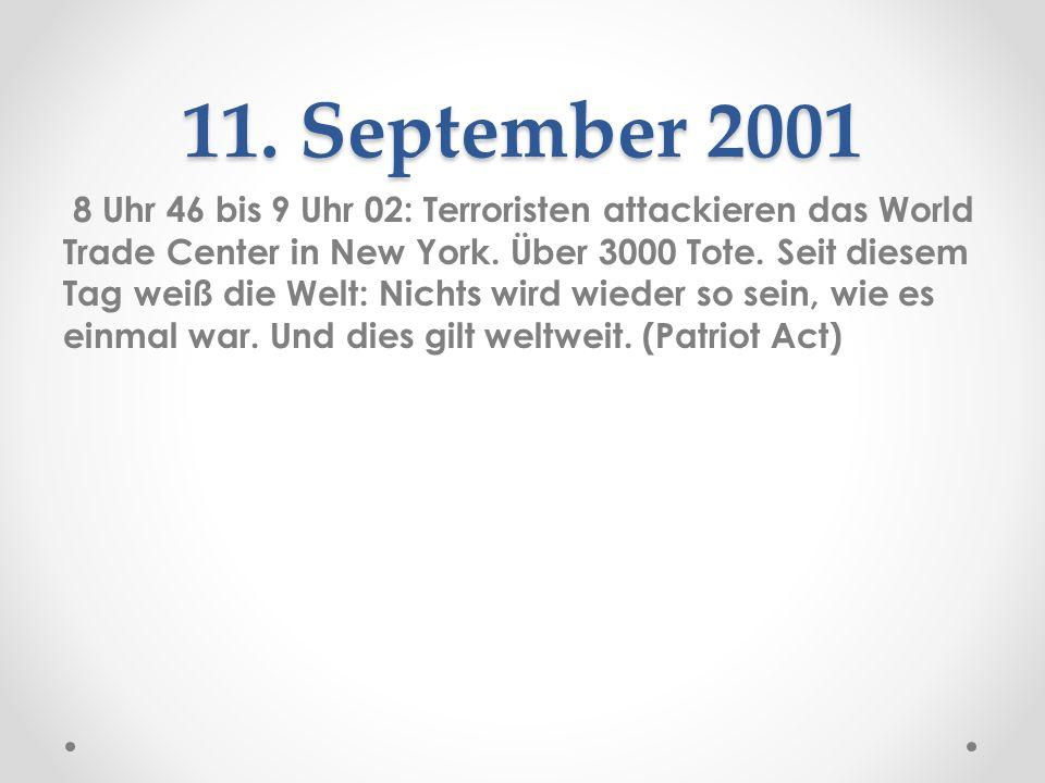 11. September 2001 8 Uhr 46 bis 9 Uhr 02: Terroristen attackieren das World Trade Center in New York. Über 3000 Tote. Seit diesem Tag weiß die Welt: N