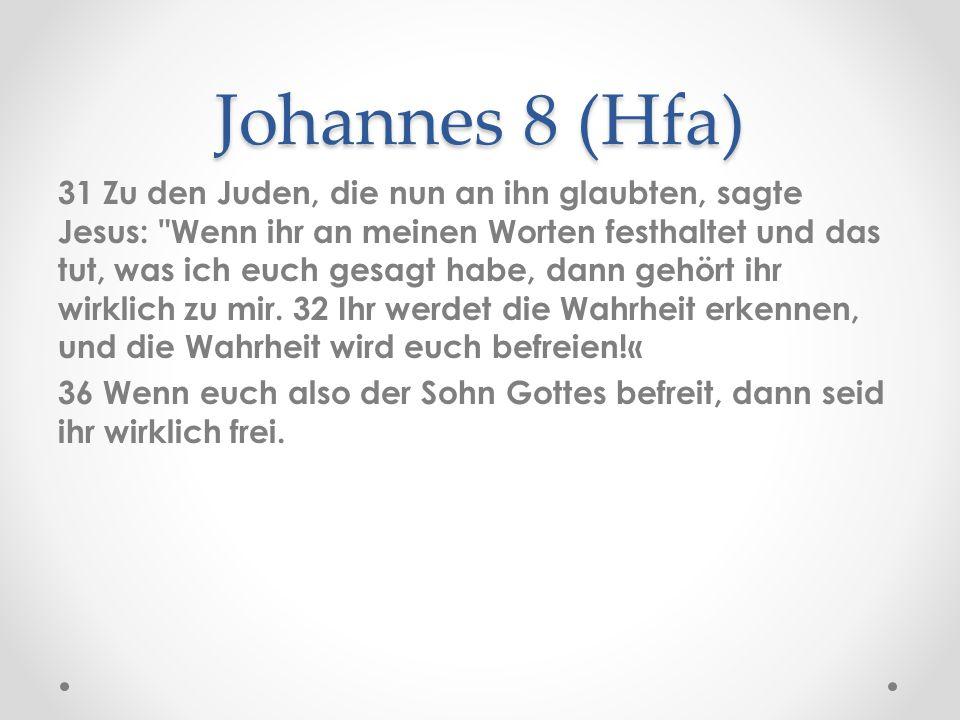 Johannes 8 (Hfa) 31 Zu den Juden, die nun an ihn glaubten, sagte Jesus: