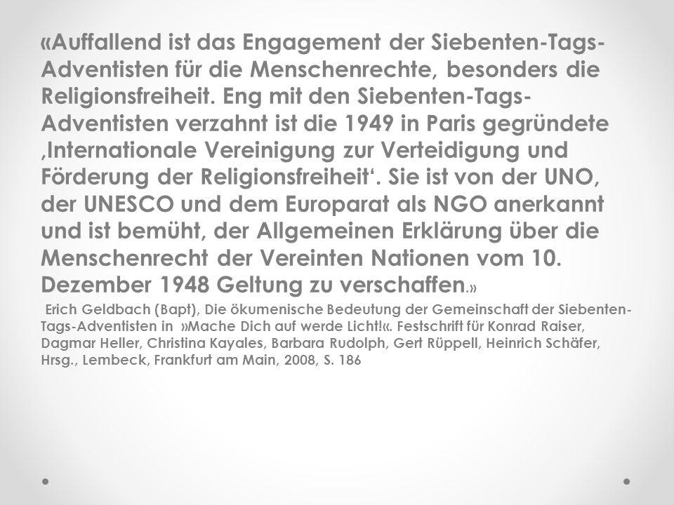 «Auffallend ist das Engagement der Siebenten-Tags- Adventisten für die Menschenrechte, besonders die Religionsfreiheit. Eng mit den Siebenten-Tags- Ad
