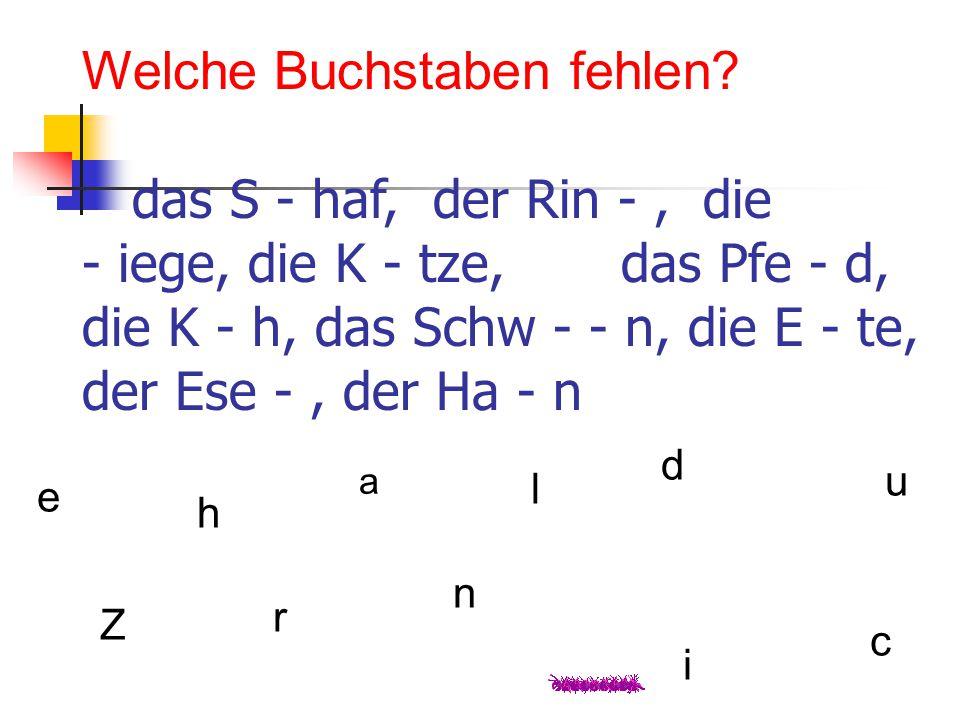 Welche Buchstaben fehlen? das S - haf, der Rin -, die - iege, die K - tze, das Pfe - d, die K - h, das Schw - - n, die E - te, der Ese -, der Ha - n a