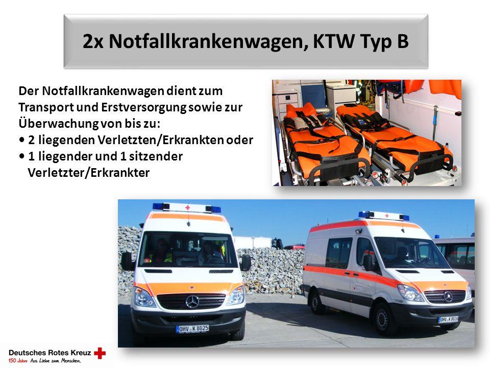 2x Notfallkrankenwagen, KTW Typ B Der Notfallkrankenwagen dient zum Transport und Erstversorgung sowie zur Überwachung von bis zu: 2 liegenden Verletz