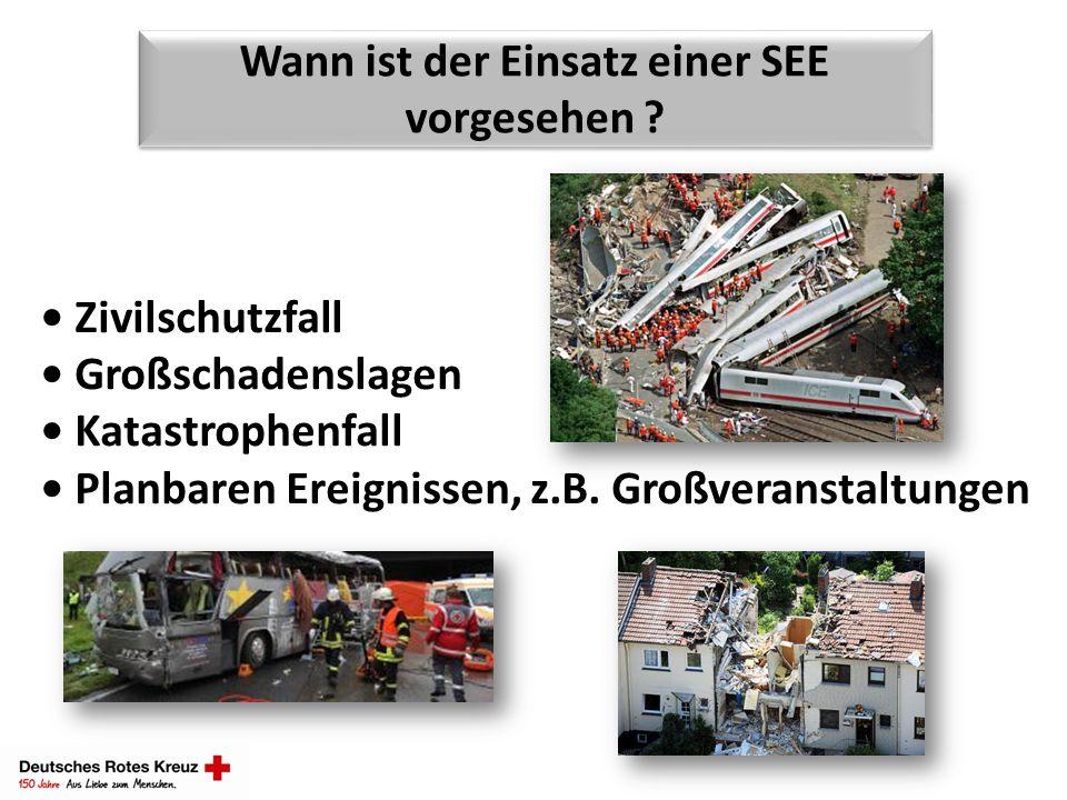 Wann ist der Einsatz einer SEE vorgesehen ? Zivilschutzfall Großschadenslagen Katastrophenfall Planbaren Ereignissen, z.B. Großveranstaltungen