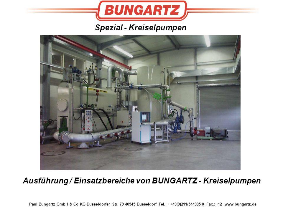 Paul Bungartz GmbH & Co KG Düsseldorfer Str. 79 40545 Düsseldorf Tel.: ++49(0)211/544905-0 Fax.: -12 www.bungartz.de Spezial - Kreiselpumpen Ausführun