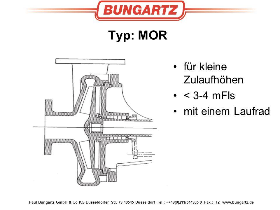 Paul Bungartz GmbH & Co KG Düsseldorfer Str. 79 40545 Düsseldorf Tel.: ++49(0)211/544905-0 Fax.: -12 www.bungartz.de Typ: MOR für kleine Zulaufhöhen <