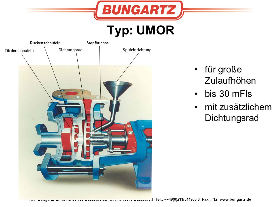 Paul Bungartz GmbH & Co KG Düsseldorfer Str. 79 40545 Düsseldorf Tel.: ++49(0)211/544905-0 Fax.: -12 www.bungartz.de Typ: UMOR für große Zulaufhöhen b
