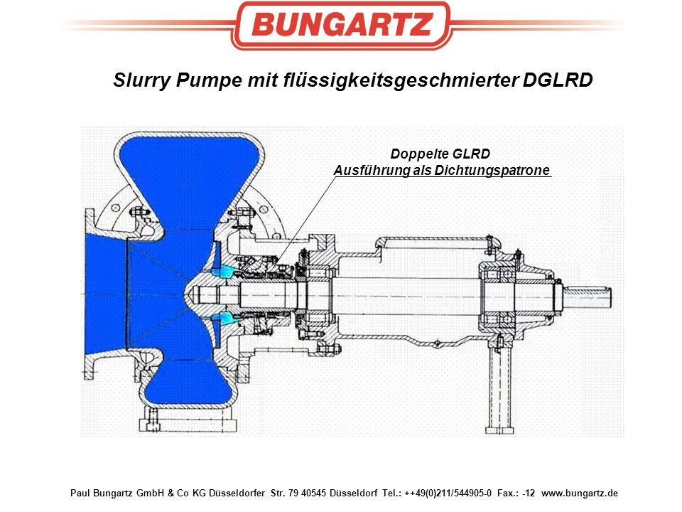 Paul Bungartz GmbH & Co KG Düsseldorfer Str. 79 40545 Düsseldorf Tel.: ++49(0)211/544905-0 Fax.: -12 www.bungartz.de Slurry Pumpe mit flüssigkeitsgesc