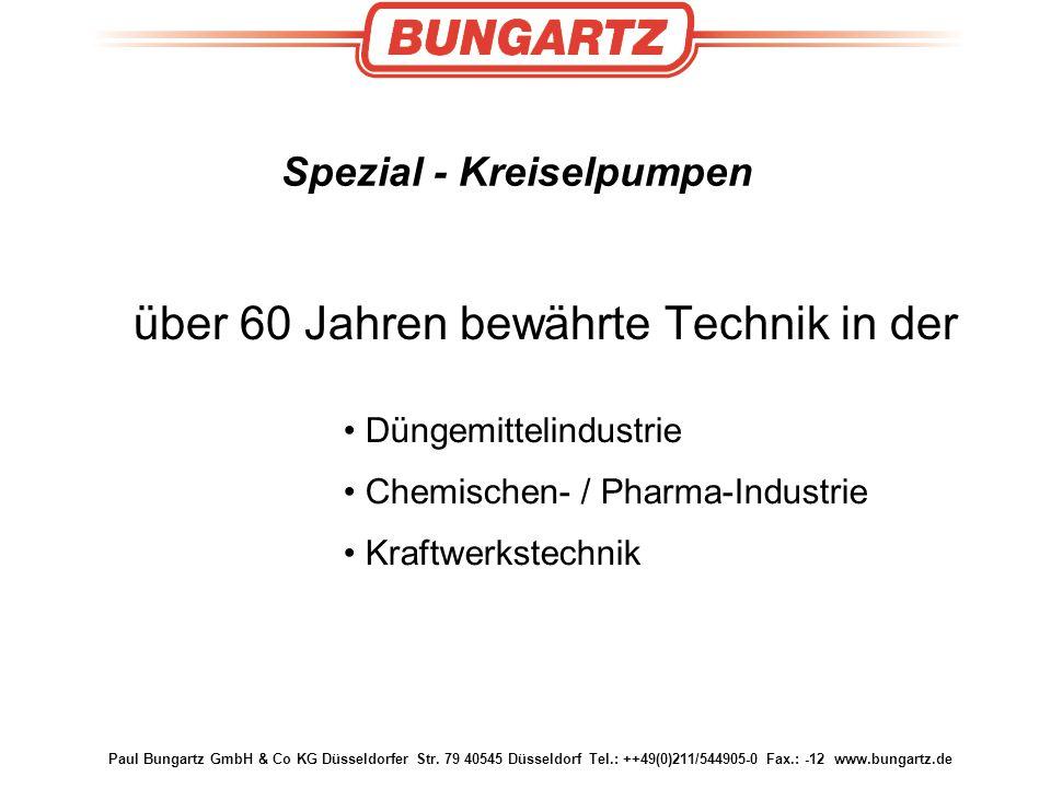 Paul Bungartz GmbH & Co KG Düsseldorfer Str. 79 40545 Düsseldorf Tel.: ++49(0)211/544905-0 Fax.: -12 www.bungartz.de Spezial - Kreiselpumpen über 60 J
