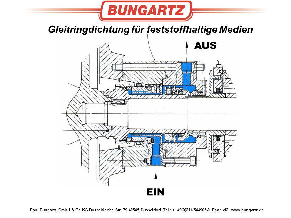 Paul Bungartz GmbH & Co KG Düsseldorfer Str. 79 40545 Düsseldorf Tel.: ++49(0)211/544905-0 Fax.: -12 www.bungartz.de Gleitringdichtung für feststoffha