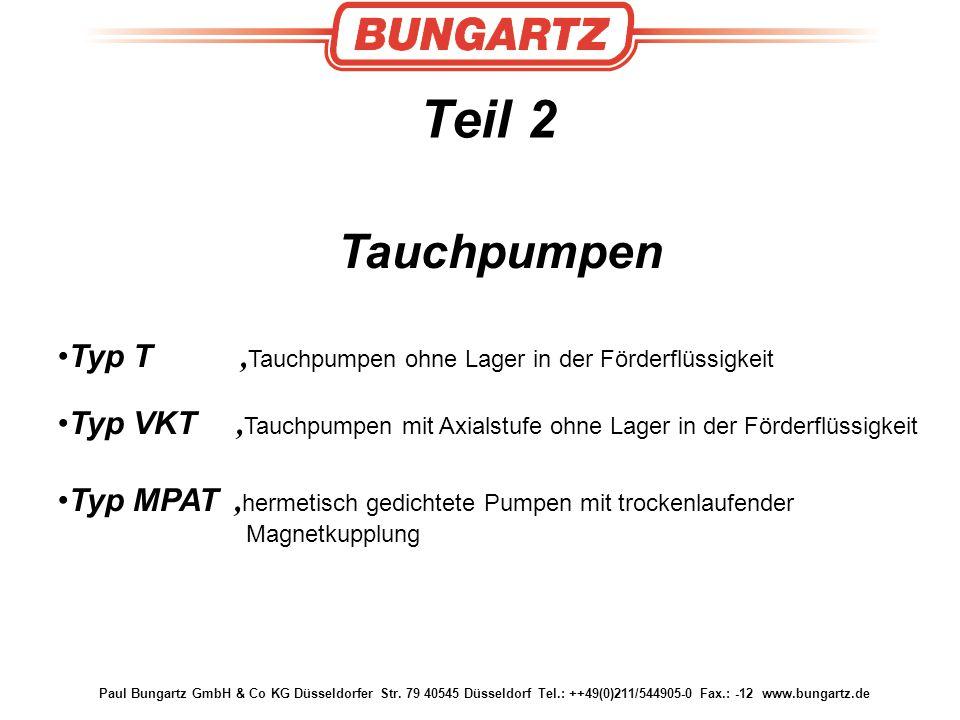 Paul Bungartz GmbH & Co KG Düsseldorfer Str. 79 40545 Düsseldorf Tel.: ++49(0)211/544905-0 Fax.: -12 www.bungartz.de Teil 2 Tauchpumpen Typ T, Tauchpu