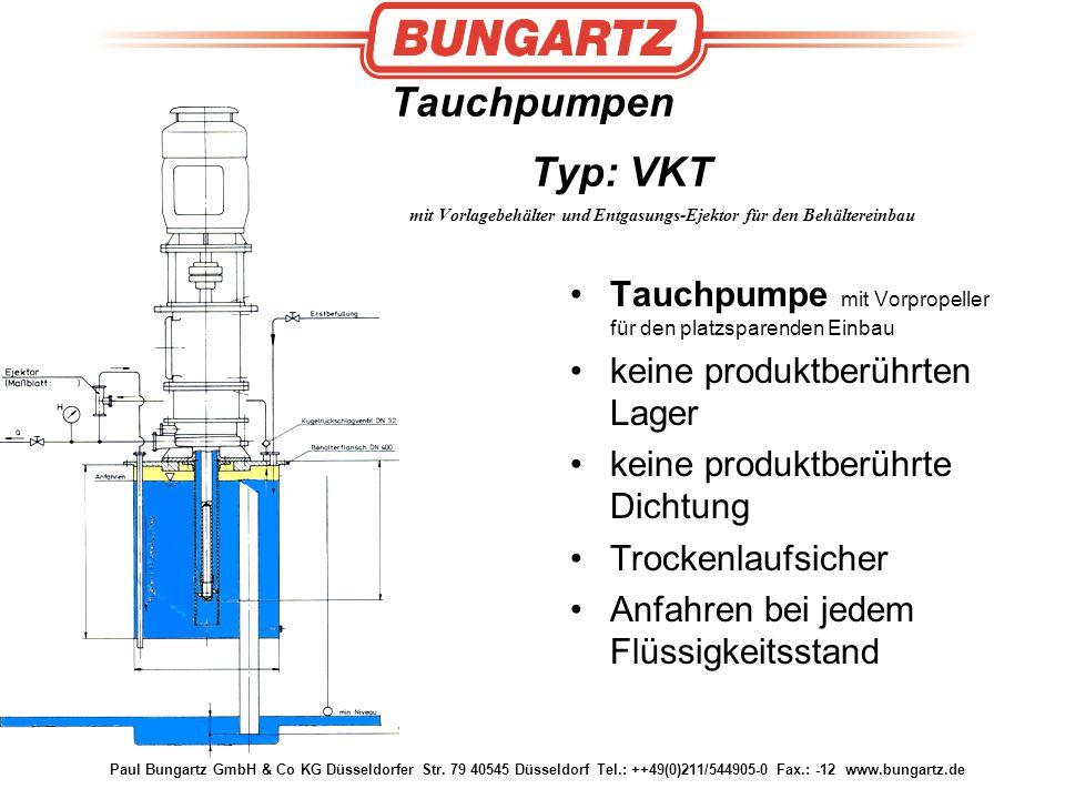 Paul Bungartz GmbH & Co KG Düsseldorfer Str. 79 40545 Düsseldorf Tel.: ++49(0)211/544905-0 Fax.: -12 www.bungartz.de Tauchpumpen Typ: VKT mit Vorlageb