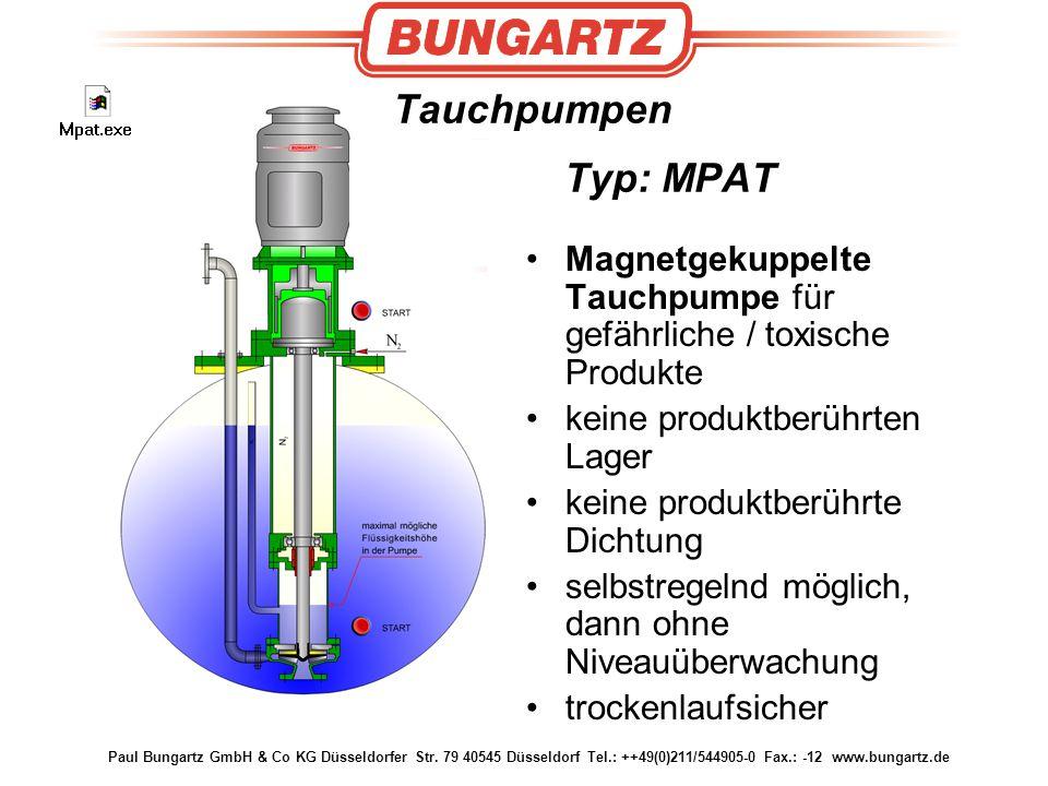 Paul Bungartz GmbH & Co KG Düsseldorfer Str. 79 40545 Düsseldorf Tel.: ++49(0)211/544905-0 Fax.: -12 www.bungartz.de Tauchpumpen Typ: MPAT Magnetgekup