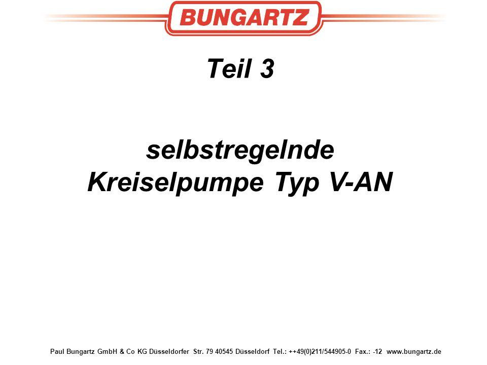 Paul Bungartz GmbH & Co KG Düsseldorfer Str. 79 40545 Düsseldorf Tel.: ++49(0)211/544905-0 Fax.: -12 www.bungartz.de Teil 3 selbstregelnde Kreiselpump