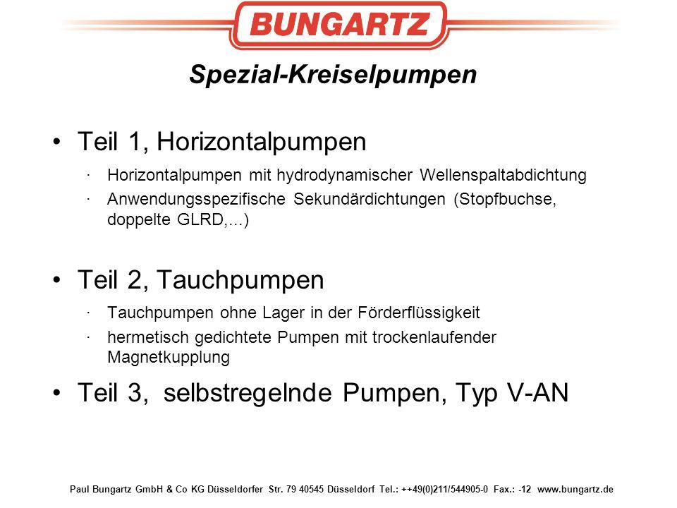 Paul Bungartz GmbH & Co KG Düsseldorfer Str. 79 40545 Düsseldorf Tel.: ++49(0)211/544905-0 Fax.: -12 www.bungartz.de Spezial-Kreiselpumpen Teil 1, Hor