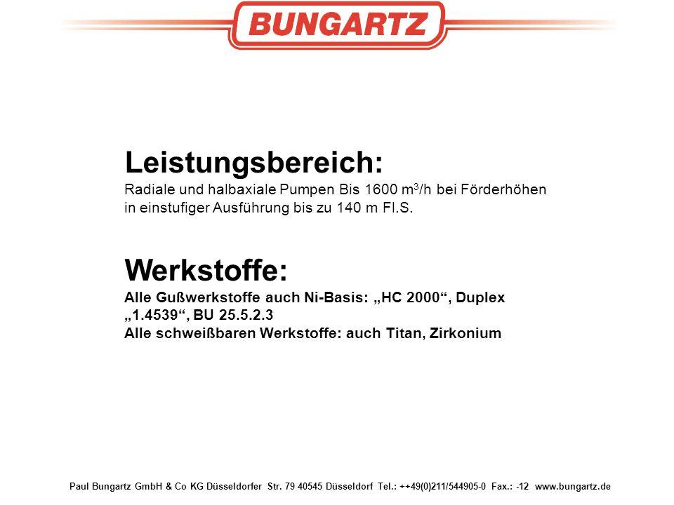 Paul Bungartz GmbH & Co KG Düsseldorfer Str. 79 40545 Düsseldorf Tel.: ++49(0)211/544905-0 Fax.: -12 www.bungartz.de Leistungsbereich: Radiale und hal