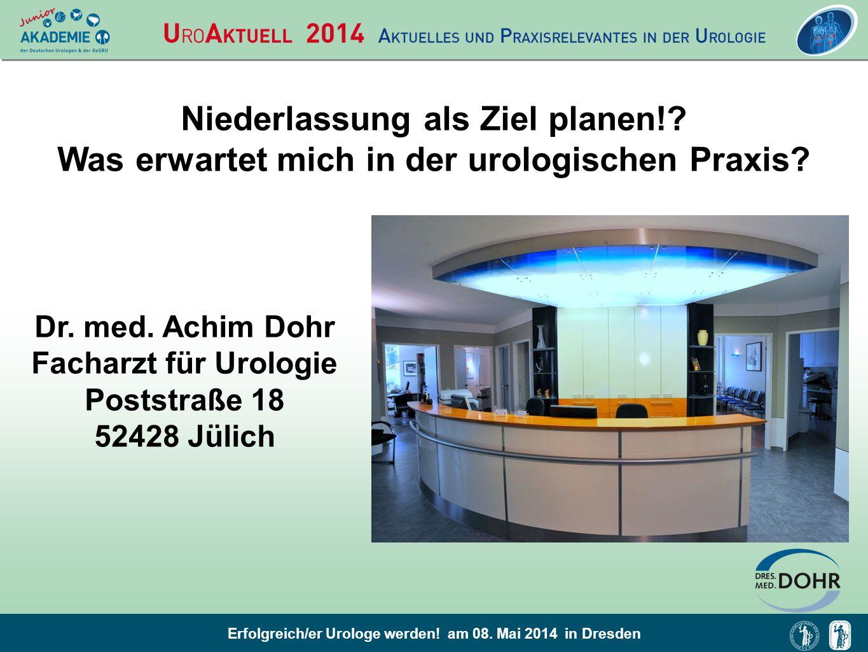 Erfolgreich/er Urologe werden! am 08. Mai 2014 in Dresden Niederlassung als Ziel planen!? Was erwartet mich in der urologischen Praxis? Dr. med. Achim