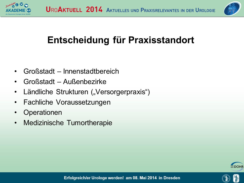 Erfolgreich/er Urologe werden! am 08. Mai 2014 in Dresden Entscheidung für Praxisstandort Großstadt – Innenstadtbereich Großstadt – Außenbezirke Ländl