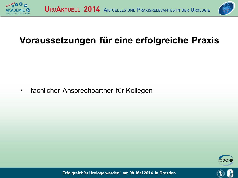 Erfolgreich/er Urologe werden! am 08. Mai 2014 in Dresden Voraussetzungen für eine erfolgreiche Praxis fachlicher Ansprechpartner für Kollegen