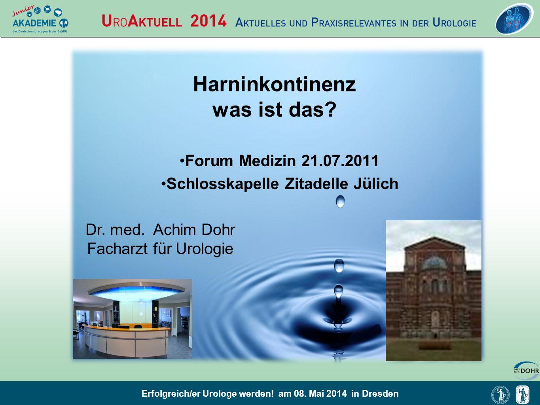Erfolgreich/er Urologe werden! am 08. Mai 2014 in Dresden Harninkontinenz was ist das? Forum Medizin 21.07.2011 Schlosskapelle Zitadelle Jülich Dr. me