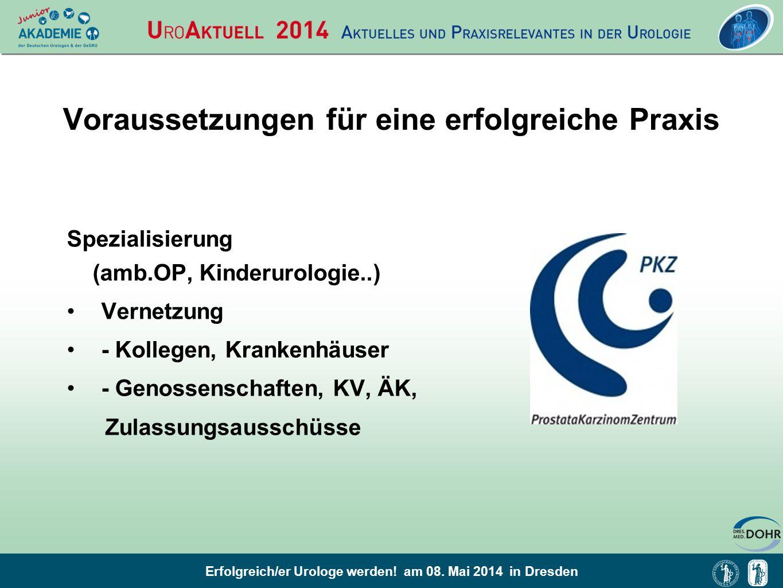 Erfolgreich/er Urologe werden! am 08. Mai 2014 in Dresden Voraussetzungen für eine erfolgreiche Praxis Spezialisierung (amb.OP, Kinderurologie..) Vern