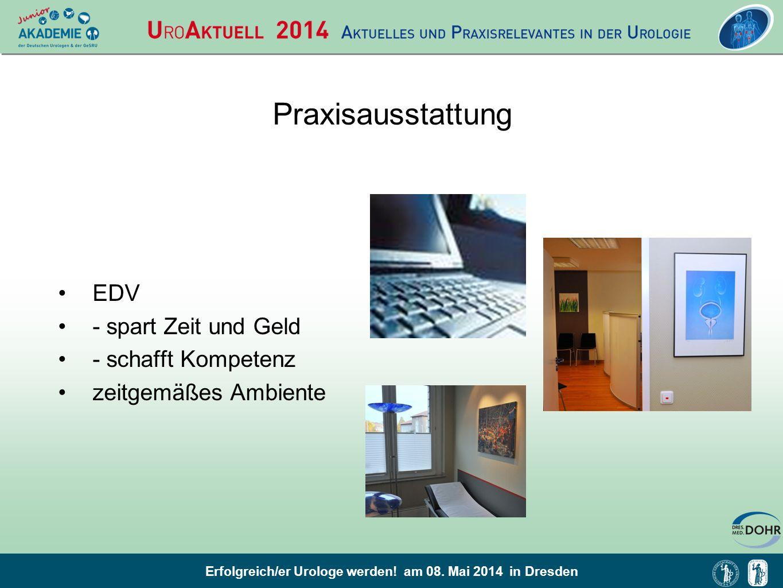 Erfolgreich/er Urologe werden! am 08. Mai 2014 in Dresden Praxisausstattung EDV - spart Zeit und Geld - schafft Kompetenz zeitgemäßes Ambiente