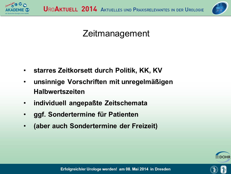 Erfolgreich/er Urologe werden! am 08. Mai 2014 in Dresden Zeitmanagement starres Zeitkorsett durch Politik, KK, KV unsinnige Vorschriften mit unregelm
