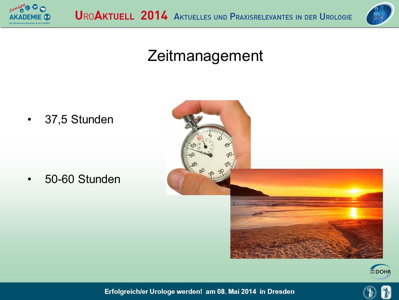 Erfolgreich/er Urologe werden! am 08. Mai 2014 in Dresden Zeitmanagement 37,5 Stunden 50-60 Stunden