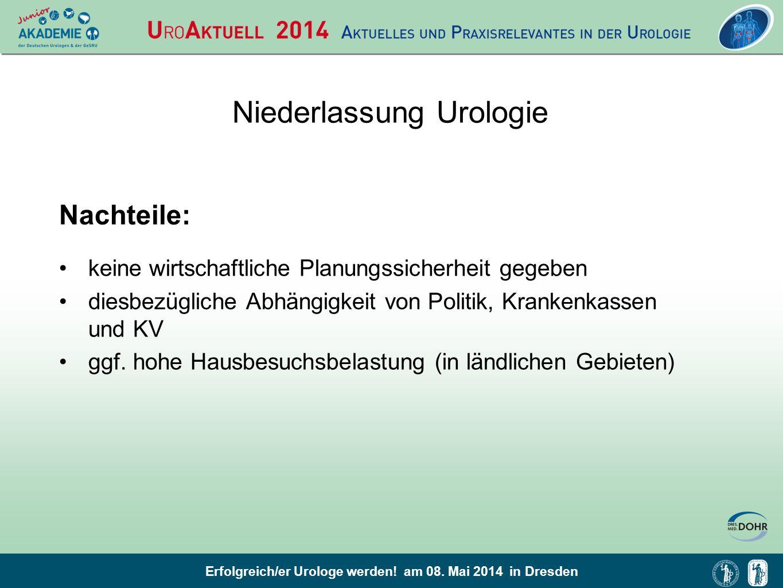 Erfolgreich/er Urologe werden! am 08. Mai 2014 in Dresden Niederlassung Urologie keine wirtschaftliche Planungssicherheit gegeben diesbezügliche Abhän