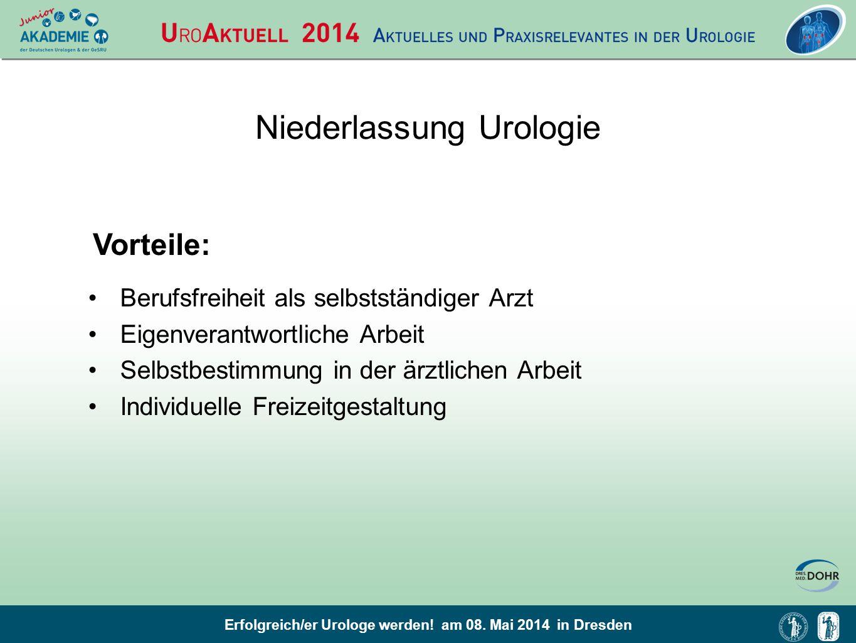 Erfolgreich/er Urologe werden! am 08. Mai 2014 in Dresden Niederlassung Urologie Berufsfreiheit als selbstständiger Arzt Eigenverantwortliche Arbeit S