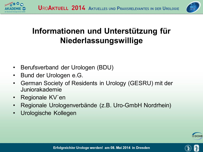 Erfolgreich/er Urologe werden! am 08. Mai 2014 in Dresden Informationen und Unterstützung für Niederlassungswillige Berufsverband der Urologen (BDU) B