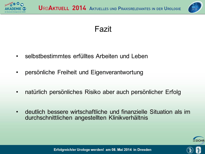 Erfolgreich/er Urologe werden! am 08. Mai 2014 in Dresden Fazit selbstbestimmtes erfülltes Arbeiten und Leben persönliche Freiheit und Eigenverantwort