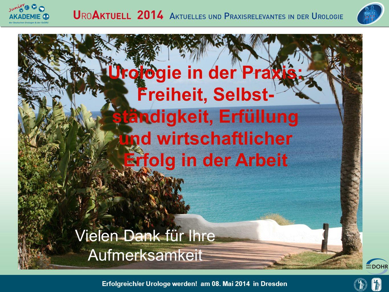 Erfolgreich/er Urologe werden! am 08. Mai 2014 in Dresden Urologie in der Praxis: Freiheit, Selbst- ständigkeit, Erfüllung und wirtschaftlicher Erfolg