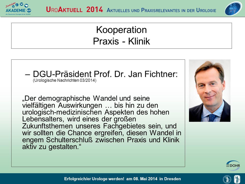 Erfolgreich/er Urologe werden! am 08. Mai 2014 in Dresden Kooperation Praxis - Klinik –DGU-Präsident Prof. Dr. Jan Fichtner: (Urologische Nachrichten