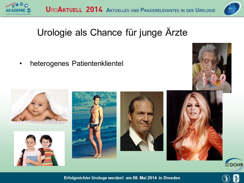 Erfolgreich/er Urologe werden! am 08. Mai 2014 in Dresden Urologie als Chance für junge Ärzte heterogenes Patientenklientel