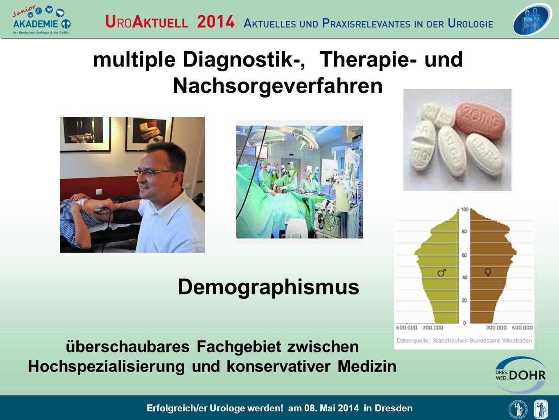 Erfolgreich/er Urologe werden! am 08. Mai 2014 in Dresden multiple Diagnostik-, Therapie- und Nachsorgeverfahren Demographismus überschaubares Fachgeb
