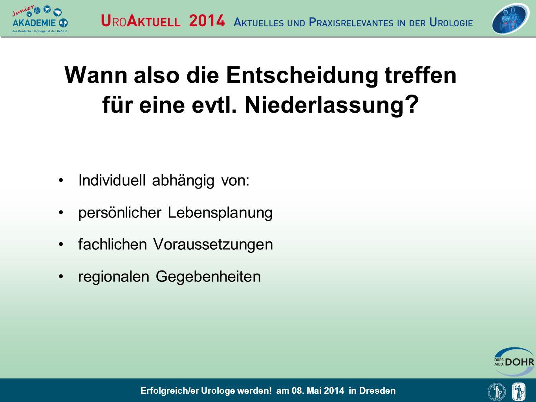 Erfolgreich/er Urologe werden! am 08. Mai 2014 in Dresden Wann also die Entscheidung treffen für eine evtl. Niederlassung ? Individuell abhängig von: