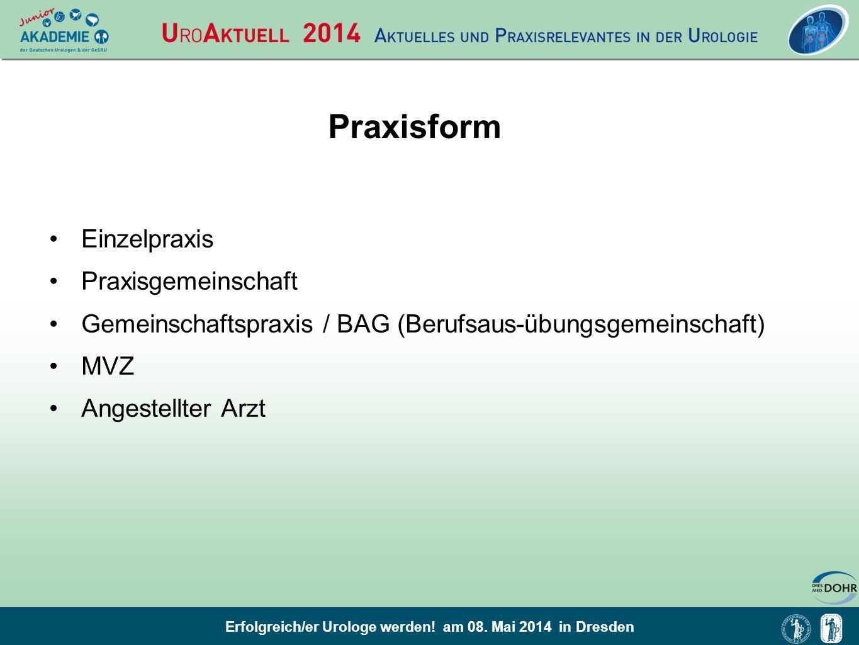 Erfolgreich/er Urologe werden! am 08. Mai 2014 in Dresden Praxisform Einzelpraxis Praxisgemeinschaft Gemeinschaftspraxis / BAG (Berufsaus-übungsgemein