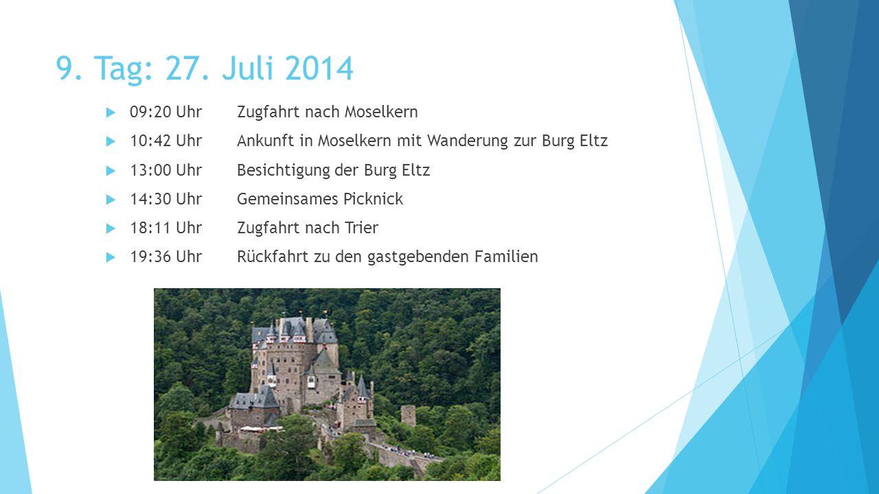 9. Tag: 27. Juli 2014  09:20 UhrZugfahrt nach Moselkern  10:42 UhrAnkunft in Moselkern mit Wanderung zur Burg Eltz  13:00 UhrBesichtigung der Burg