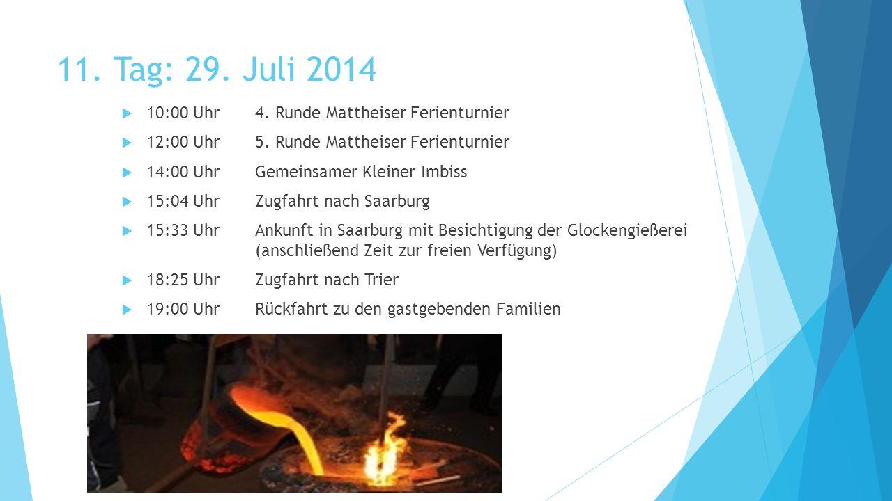 11. Tag: 29. Juli 2014  10:00 Uhr4. Runde Mattheiser Ferienturnier  12:00 Uhr5.