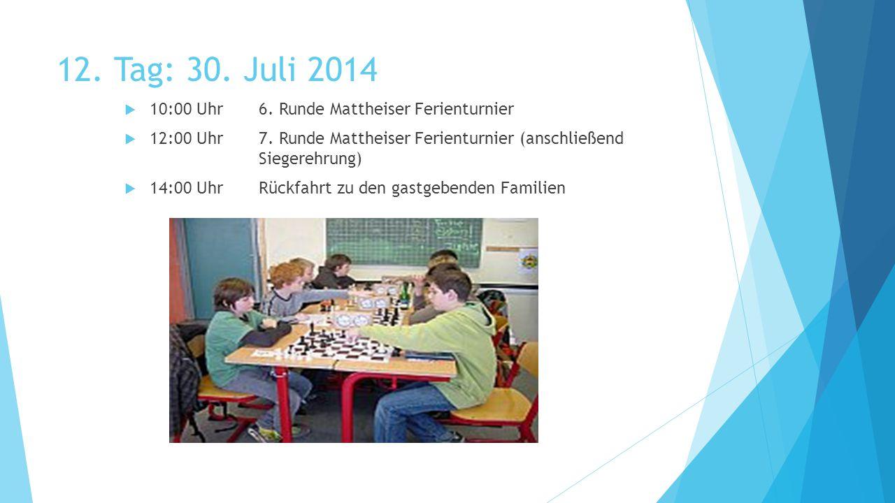 12. Tag: 30. Juli 2014  10:00 Uhr6. Runde Mattheiser Ferienturnier  12:00 Uhr7. Runde Mattheiser Ferienturnier (anschließend Siegerehrung)  14:00 U
