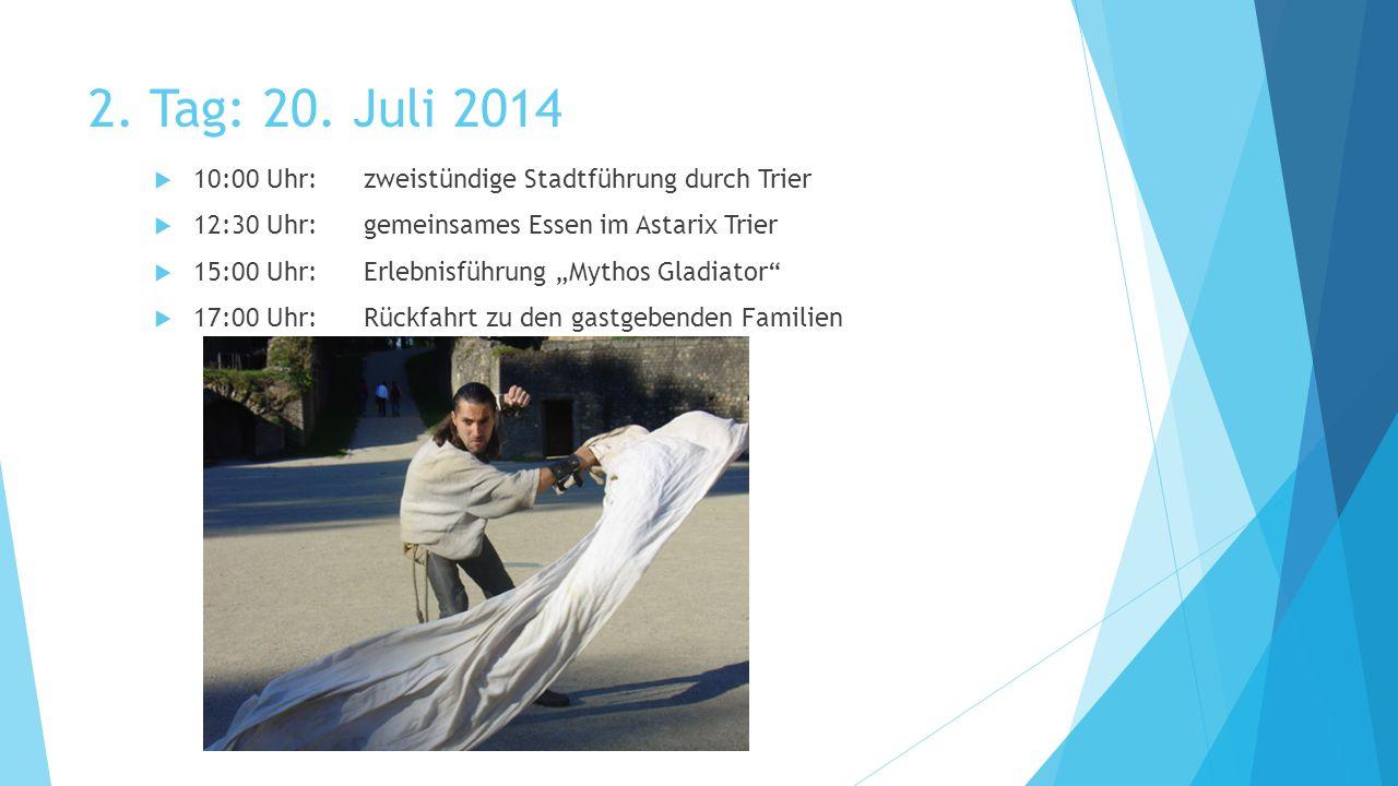 """2. Tag: 20. Juli 2014  10:00 Uhr:zweistündige Stadtführung durch Trier  12:30 Uhr:gemeinsames Essen im Astarix Trier  15:00 Uhr:Erlebnisführung """"My"""