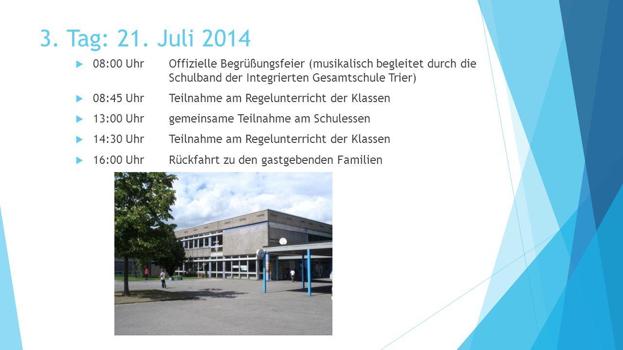 3. Tag: 21. Juli 2014  08:00 UhrOffizielle Begrüßungsfeier (musikalisch begleitet durch die Schulband der Integrierten Gesamtschule Trier)  08:45 Uh