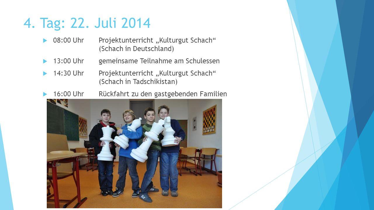 """4. Tag: 22. Juli 2014  08:00 UhrProjektunterricht """"Kulturgut Schach"""" (Schach in Deutschland)  13:00 Uhrgemeinsame Teilnahme am Schulessen  14:30 Uh"""