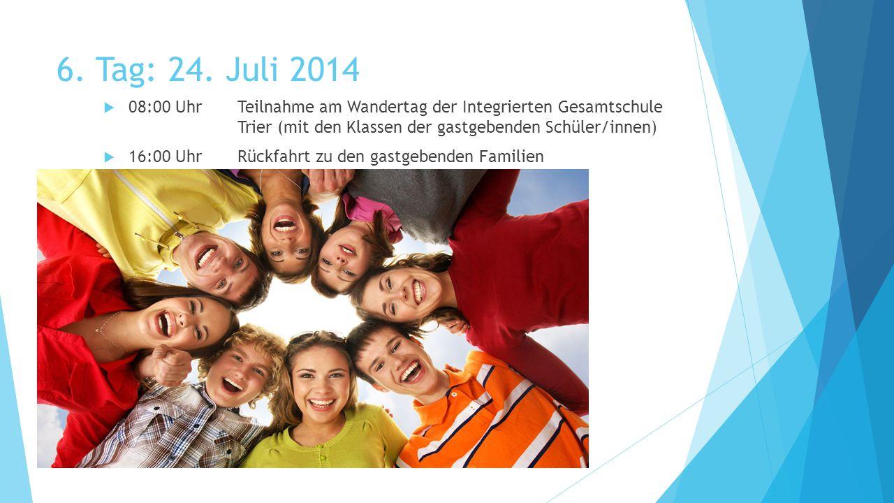 6. Tag: 24. Juli 2014  08:00 UhrTeilnahme am Wandertag der Integrierten Gesamtschule Trier (mit den Klassen der gastgebenden Schüler/innen)  16:00 U