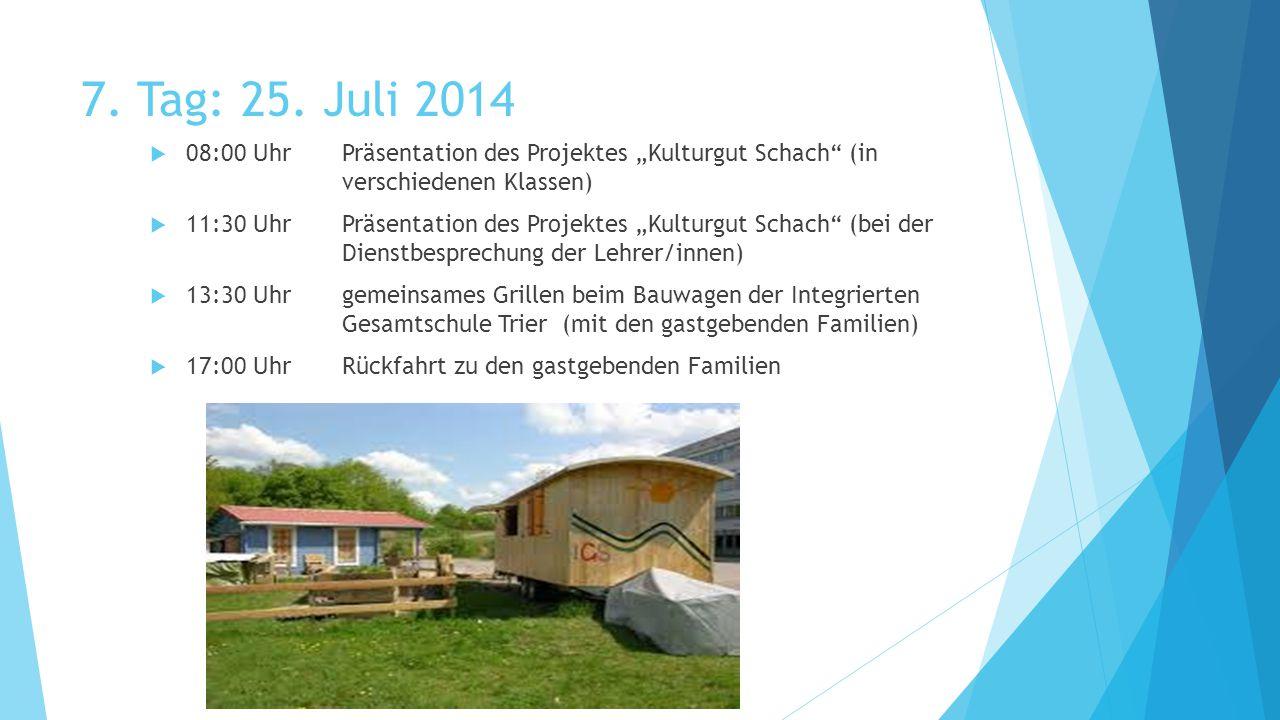 """7. Tag: 25. Juli 2014  08:00 UhrPräsentation des Projektes """"Kulturgut Schach"""" (in verschiedenen Klassen)  11:30 UhrPräsentation des Projektes """"Kultu"""