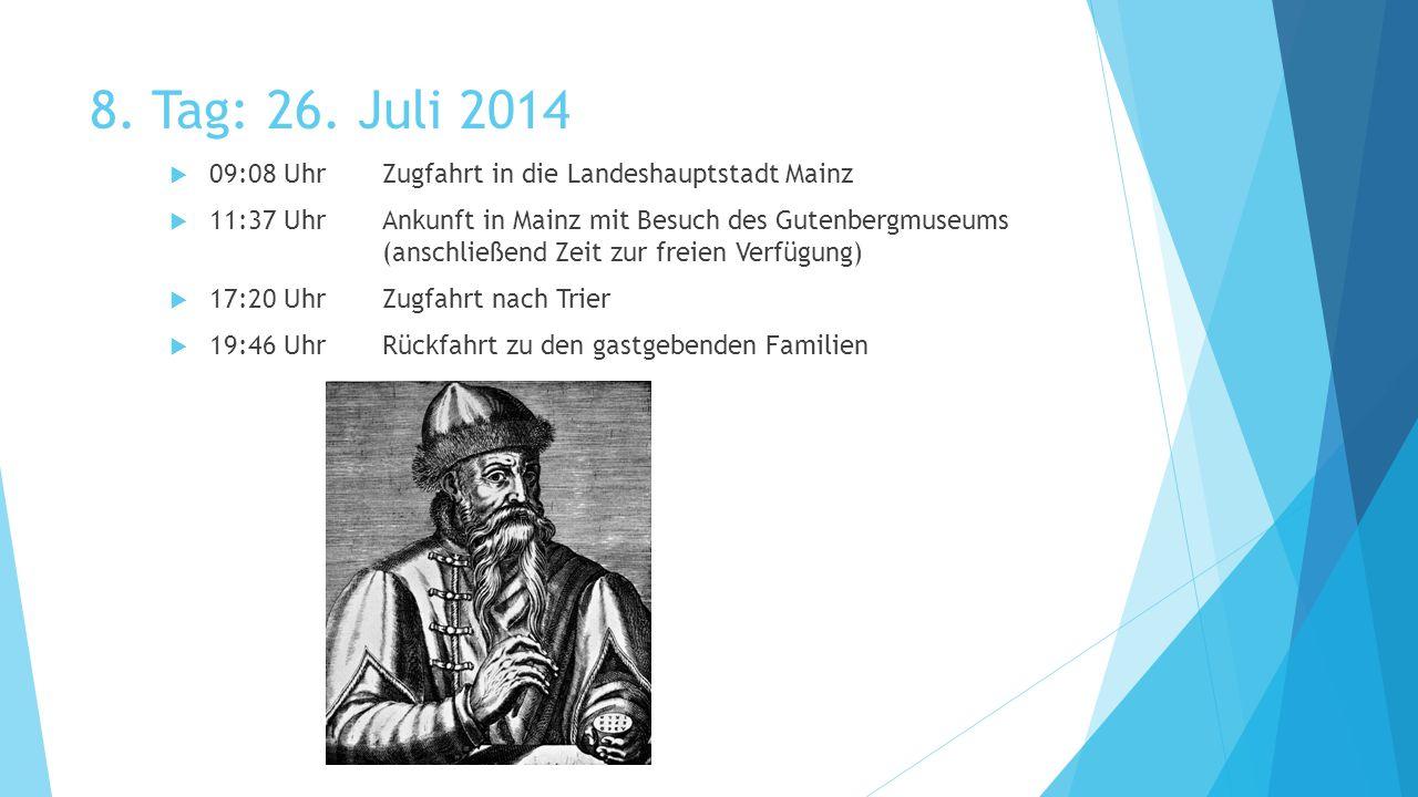 8. Tag: 26. Juli 2014  09:08 UhrZugfahrt in die Landeshauptstadt Mainz  11:37 UhrAnkunft in Mainz mit Besuch des Gutenbergmuseums (anschließend Zeit