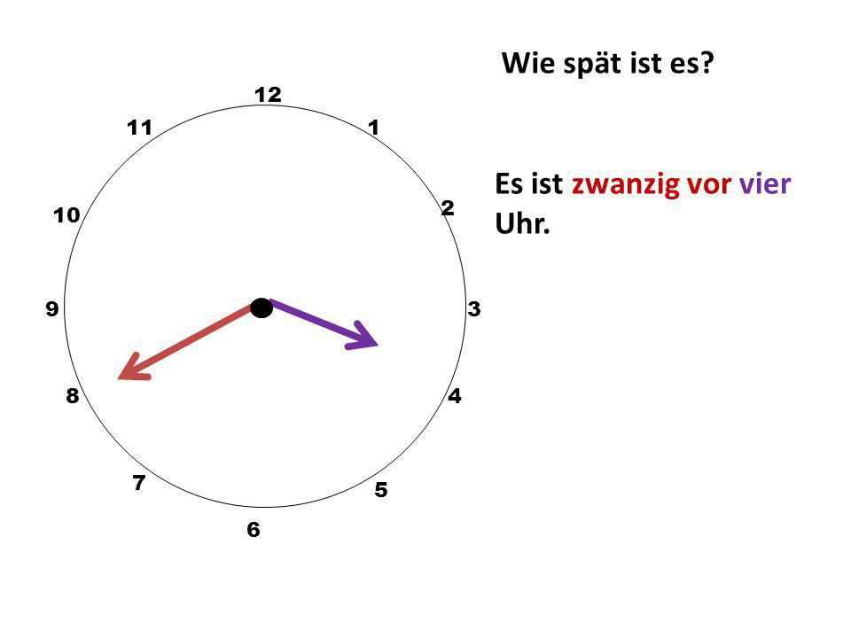 Wie spät ist es? 12 3 10 111 2 5 4 9 6 7 8 Es ist zwanzig nach zwei Uhr.