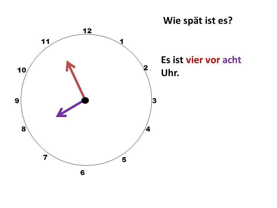 Wie spät ist es? 12 3 10 111 2 5 4 9 6 7 8 Es ist zwanzig vor vier Uhr.